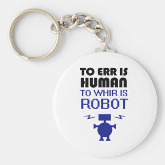 To Err Is Human, To Whir Is Robot Basic Round Button Key Ring