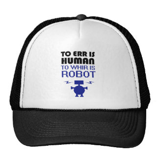 To Err Is Human, To Whir Is Robot Trucker Hats
