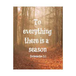 To everything there is a season Bible Verse Canvas Print