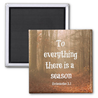 To everything there is a season Bible Verse Square Magnet