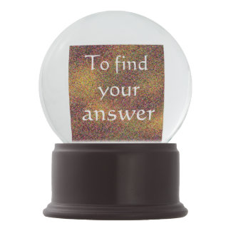 To find your answer look within Inspirational Snow Globe
