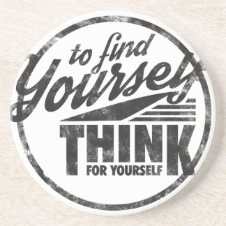To Find Yourself, Think For Yourself Coaster