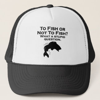 To Fish Or Not To Fish Trucker Hat