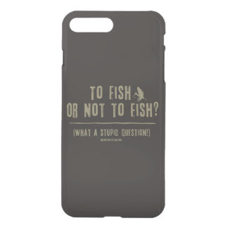 To Fish or Not To Fish? What a Stupid Question! iPhone 7 Plus Case