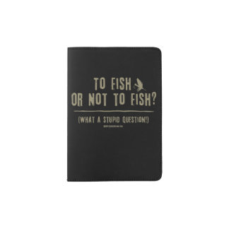 To Fish or Not To Fish? What a Stupid Question! Passport Holder