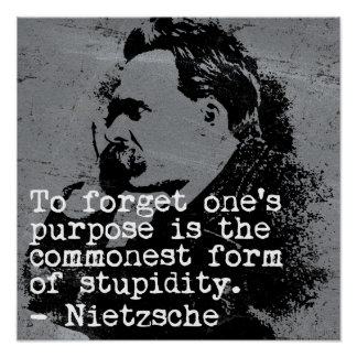 To forget one's purpose... - Nietzsche Poster
