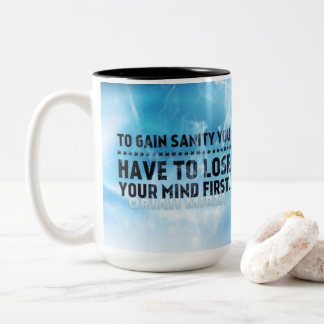 To gain sanity, you have to lose your mind first Two-Tone coffee mug