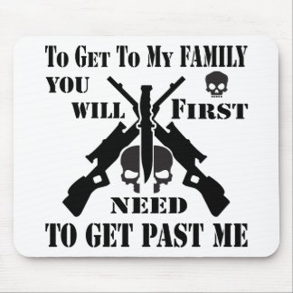 To Get To My Family You First Need To Get Past Me Mouse Pad