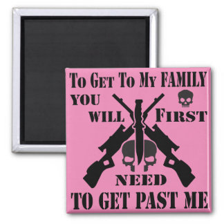 To Get To My Family You First Need To Get Past Me Square Magnet