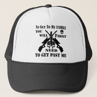 To Get To My Family You First Need To Get Past Me Trucker Hat