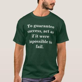 To guarantee success.... T-Shirt