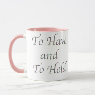 To Have and To Hold Mug