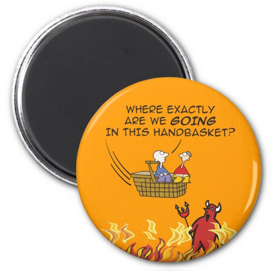 To Hell in a Handbasket Magnet