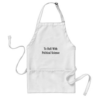 To Hell With Political Science Aprons