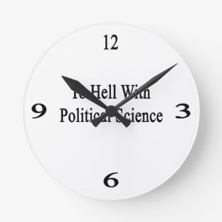 To Hell With Political Science Wallclocks