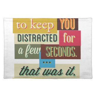 to keep you distracted great design placemat