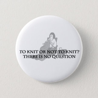 To Knit or Not to Knit-Fun Products for Knitters 6 Cm Round Badge