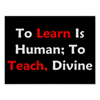 To Learn Is Human; To Teach, Divine (dark) Poster
