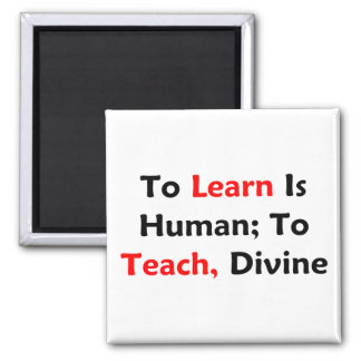 To Learn Is Human; To Teach, Divine Square Magnet