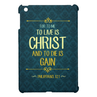 To Live Is Christ - Philippians 1:21 iPad Mini Covers