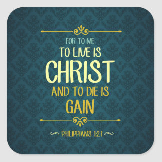 To Live Is Christ - Philippians 1:21 Square Sticker