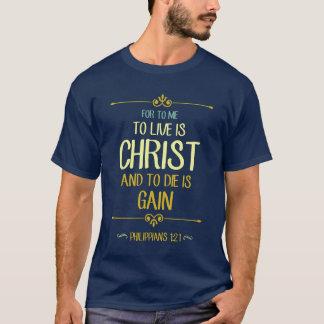 To Live Is Christ - Philippians 1:21 T-Shirt