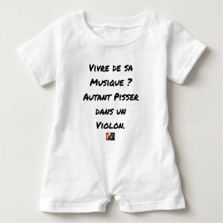 TO LIVE OF SA MUSIC? AS MUCH TO PISS IN A VIOLIN BABY BODYSUIT