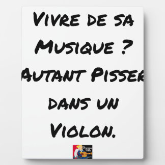 TO LIVE OF SA MUSIC? AS MUCH TO PISS IN A VIOLIN PLAQUE