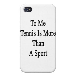 To Me Tennis Is More Than A Sport iPhone 4 Case