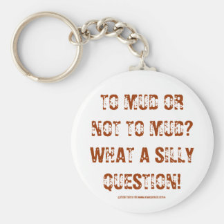 TO MUD OR NOT TO MUD?WHAT A SILLY QUESTION!, ©2... BASIC ROUND BUTTON KEY RING