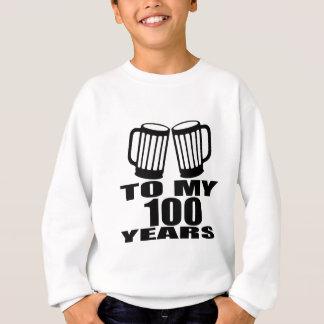 To My 100 Years Birthday Sweatshirt
