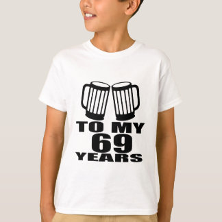 To My 69 Years Birthday T-Shirt