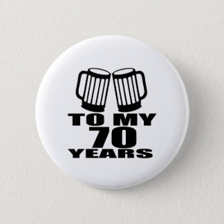 To My 70 Years Birthday 6 Cm Round Badge
