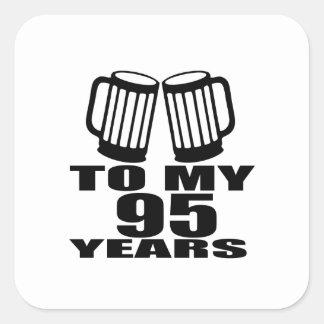 To My 95 Years Birthday Square Sticker