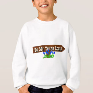 To my Texas Roots Sweatshirt