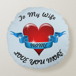 To My Wife Love You More Round Pillow