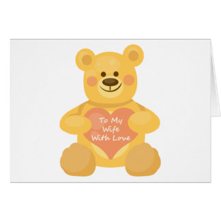 To My Wife with Love Bear Greeting Card