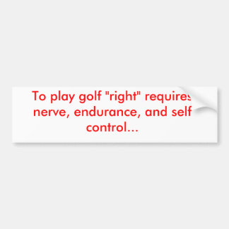 "To play golf ""right"" bumper sticker"