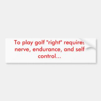 "To play golf ""right"" car bumper sticker"