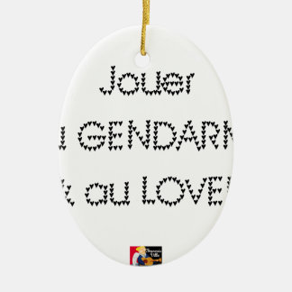 To play the GENDARME and COILING - Word games Ceramic Ornament