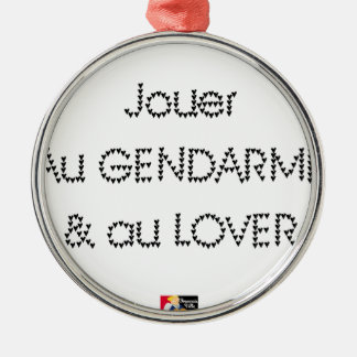To play the GENDARME and COILING - Word games Metal Ornament