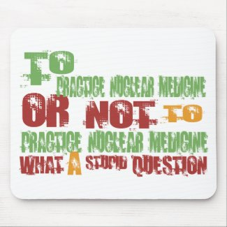 To Practice Nuclear Medicine Mouse Pad