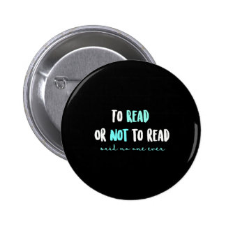 To Read or Not to Read... 6 Cm Round Badge