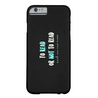 To Read or Not to Read... Barely There iPhone 6 Case
