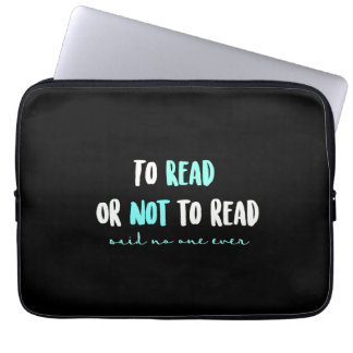To Read or Not to Read... Computer Sleeve