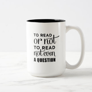 To Read or Not To Read Not Even a Question Mug