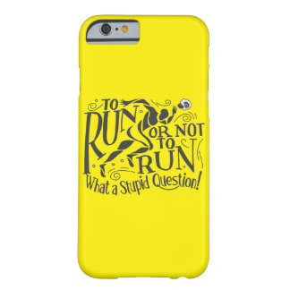 """To Run or Not to Run !"" Phonecase Barely There iPhone 6 Case"