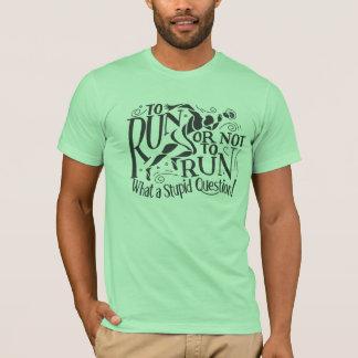 To Run or Not to Run ! T-Shirt