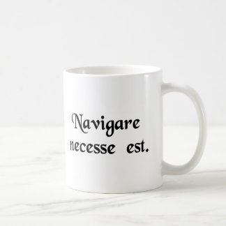 To sail is necessary. coffee mug