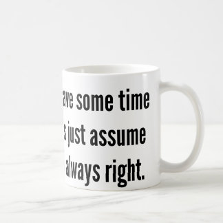 To save some time let's just assume I'm always rig Coffee Mug